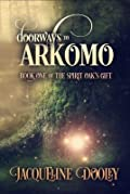 Doorways to Arkomo (Spirit Oak's Gift, #1)