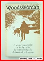 Woodswoman I: Living Alone in the Adirondack Wilderness by ...