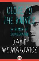 Close to the Knives: A Memoir of Disintegration