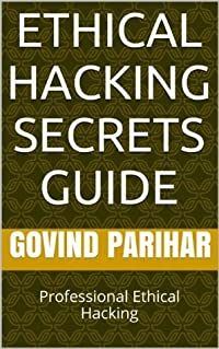Ethical Hacking Secrets Guide: Professional Ethical Hacking