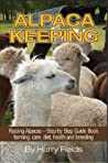 Alpaca Keeping Raising Alpacas - Step by Step Guide Book... farming, care, diet, health and breeding