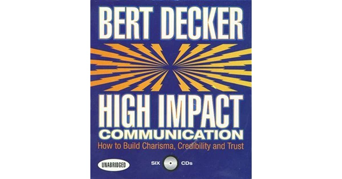 High impact communications how to build charisma credibility and high impact communications how to build charisma credibility and trust by bert decker fandeluxe Images