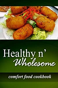 Healthy n' Wholesome - Comfort Food Cookbook: Awesome healthy cookbook for beginners