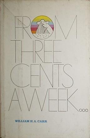 From Three Cents a Week: The Story of the Prudential Insurance Company of America