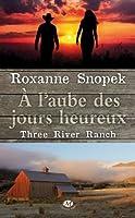 A l'aube des jours heureux (Three River Ranch, #1)