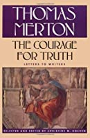The Courage for Truth: The Letters of Thomas Merton to Writers