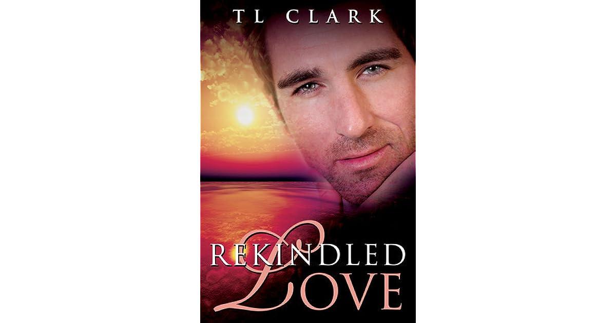 Rekindled Love By T.L. Clark