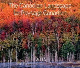 The Canadian Landscape / Le Paysage Canadien 2013: Bilingual (English/French)