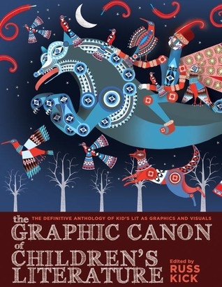 The Graphic Canon of Children's Literature: The World's Great Kids' Lit as Comics and Visuals