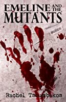 Emeline and the Mutants: A Zombie Novel