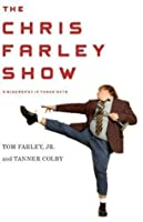 The Chris Farley Show: A Biography in Three Acts (Hardcover)