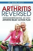 Arthritis Reversed: Groundbreaking 30 Day Arthritis Relief Action Plan