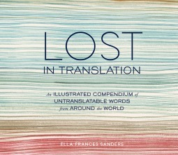 Lost in Translation An Illustrated Compendium of Untranslatable Words from Around the World