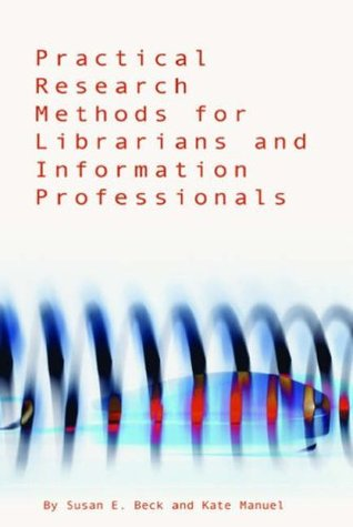 By Susan E. Beck - Practical Research Methods for Librarians and Information Professionals