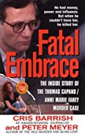 Fatal Embrace: The Inside Story Of The Thomas Capano/Anne Marie Fahey Murder Case