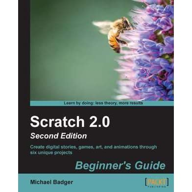 Scratch 2 0 Beginner's Guide by Michael Badger