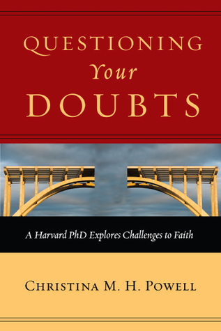 Questioning Your Doubts: A Harvard PhD Explores Challenges to Faith