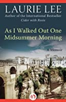 As I Walked Out One Midsummer Morning: A Memoir (The Autobiographical Trilogy Book 2)