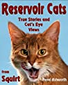Reservoir Cats: True Stories and Cat's Eye Views from Squirt