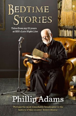 Bedtime Stories Tales From My 21 Years At Rn S Late Night Live By Phillip Adams