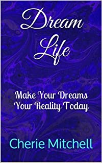 Dream Life: Make Your Dreams Your Reality Today