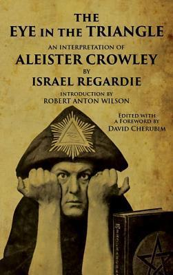 Israel Regardie - The Eye in the Triangle- An Interpretation of Aleister Crowley
