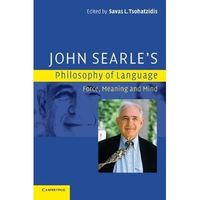 John Searles Philosophy of Language: Force, Meaning and Mind