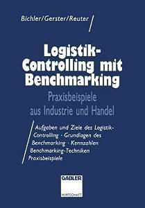 Logistik-Controlling Mit Benchmarking: Praxisbeispiele Aus Industrie Und Handel
