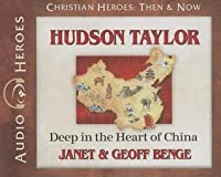 Hudson Taylor: Deep in the Heart of China