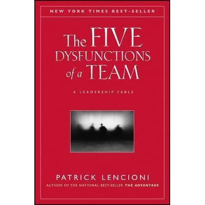 The Five Dysfunctions of a Team: A Leadership Fable by