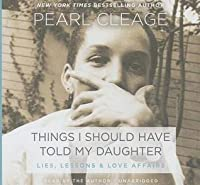 Things I Should Have Told My Daughter: Lies, Lessons & Love