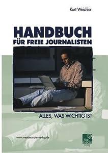 Handbuch Fur Freie Journalisten: Alles, Was Wichtig Ist