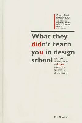 What They Didn't Teach You In Design School: The Essential Guide to Growing Your Design Career