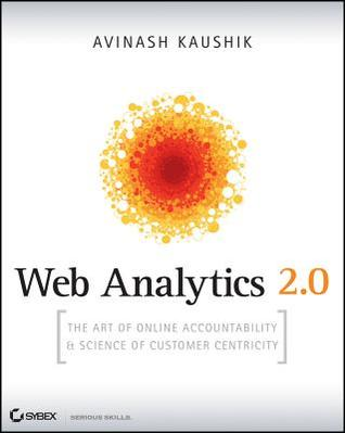 Web Analytics 2.0: The Art of Online Accountability & Science of Customer Centricity [With CDROM]