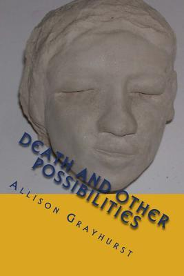 Death and other Possibilities: The poetry of Allison Grayhurst