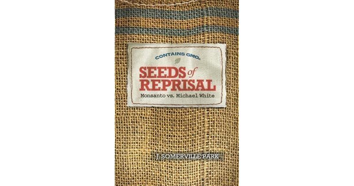 Seeds Of Reprisal Monsanto Vs Michael White By J Somerville Park