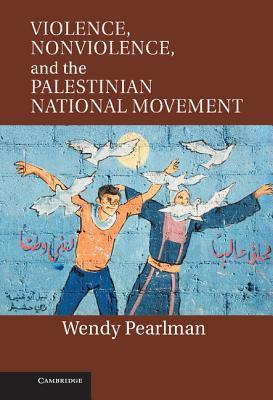 Violence, Nonviolence and the Palestinian National Movement