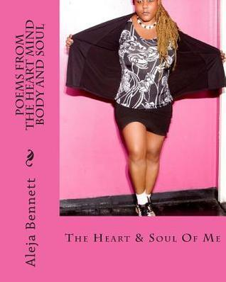 Aleja Bennett Poems From The Heart Mind Body And Soul