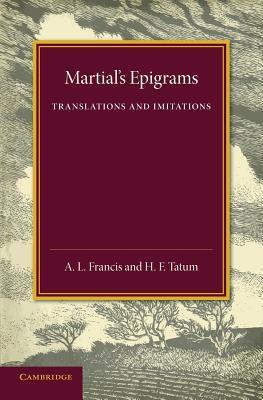 Martial's Epigrams: Translations and Imitations A.L. Francis, H.F. Tatum
