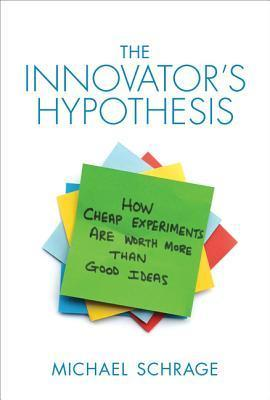 The-innovator-s-hypothesis-how-cheap-experiments-are-worth-more-than-good-ideas