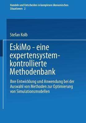 Eskimo Eine Expertensystemkontrollierte Methodenbank: Ihre Entwicklung Und Anwendung Bei Der Auswahl Von Methoden Zur Optimierung Von Simulationsmodellen