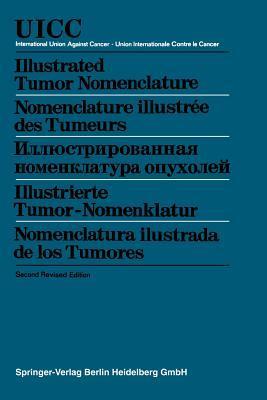 Illustrated Tumor Nomenclature / Nomenclature Illustree Des Tumeurs / / Illustrierte Tumor-Nomenklatur / Nomenclatura Ilustrada de Los Tumores