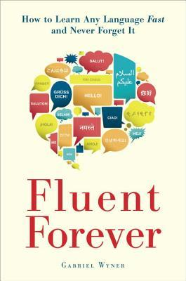 Fluent Forever: How to Learn Any Language Fast and Remember It Forever