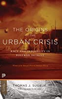 The Origins of the Urban Crisis: Race and Inequality in Postwar Detroit