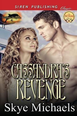 Cassandras Revenge (Golden Dolphin 4)  by  Skye Michaels