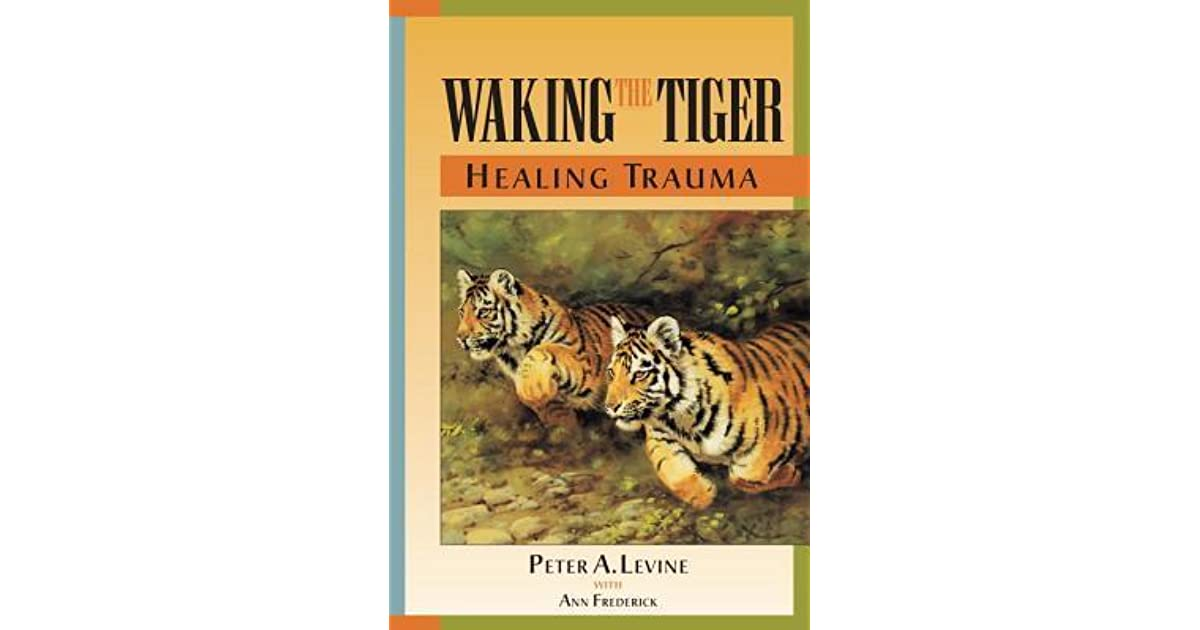 Waking The Tiger Healing Trauma By Peter A Levine