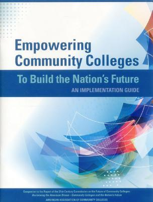 Empowering Community Colleges to Build the Nation's Future: An Implementation Guide
