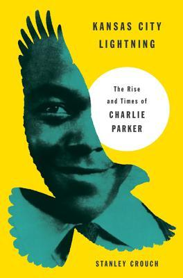 Kansas City Lightning: The Rise and Times of Charlie Parker by