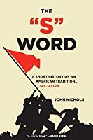 "The ""S"" Word: A Short History of an American Tradition... Socialism"