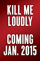 Kill Me Loudly: A Memoir of Gender Dysphoria, Music, and Addiction